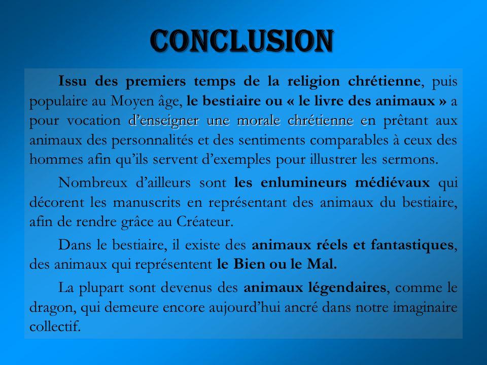 denseigner une morale chrétienne e Issu des premiers temps de la religion chrétienne, puis populaire au Moyen âge, le bestiaire ou « le livre des anim