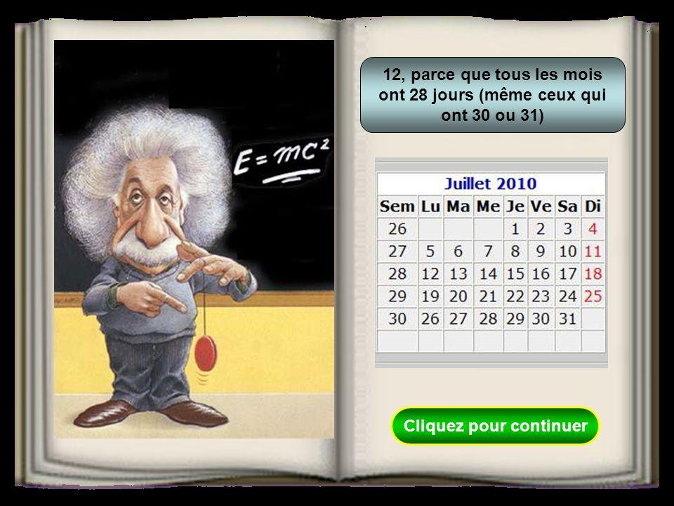 12, parce que tous les mois ont 28 jours (même ceux qui ont 30 ou 31) Cliquez pour continuer