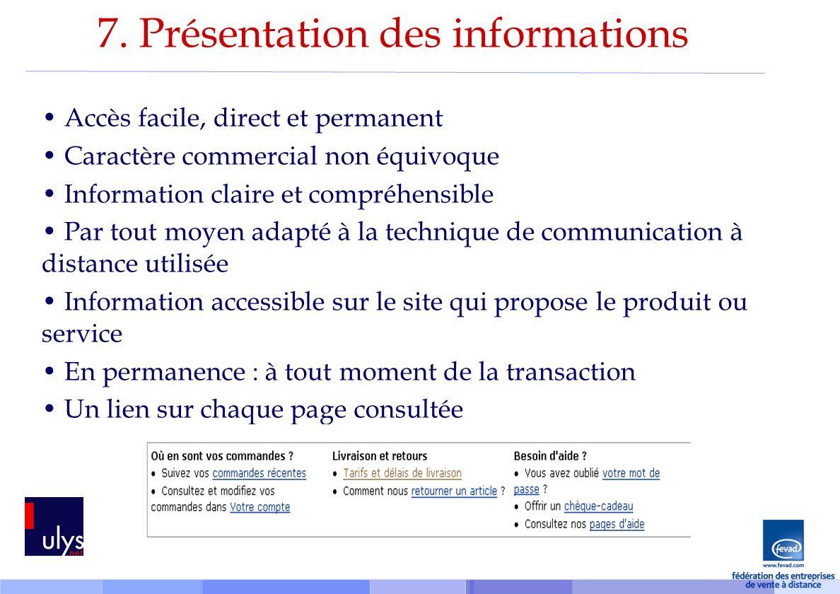 7. Présentation des informations Accès facile, direct et permanent Caractère commercial non équivoque Information claire et compréhensible Par tout mo