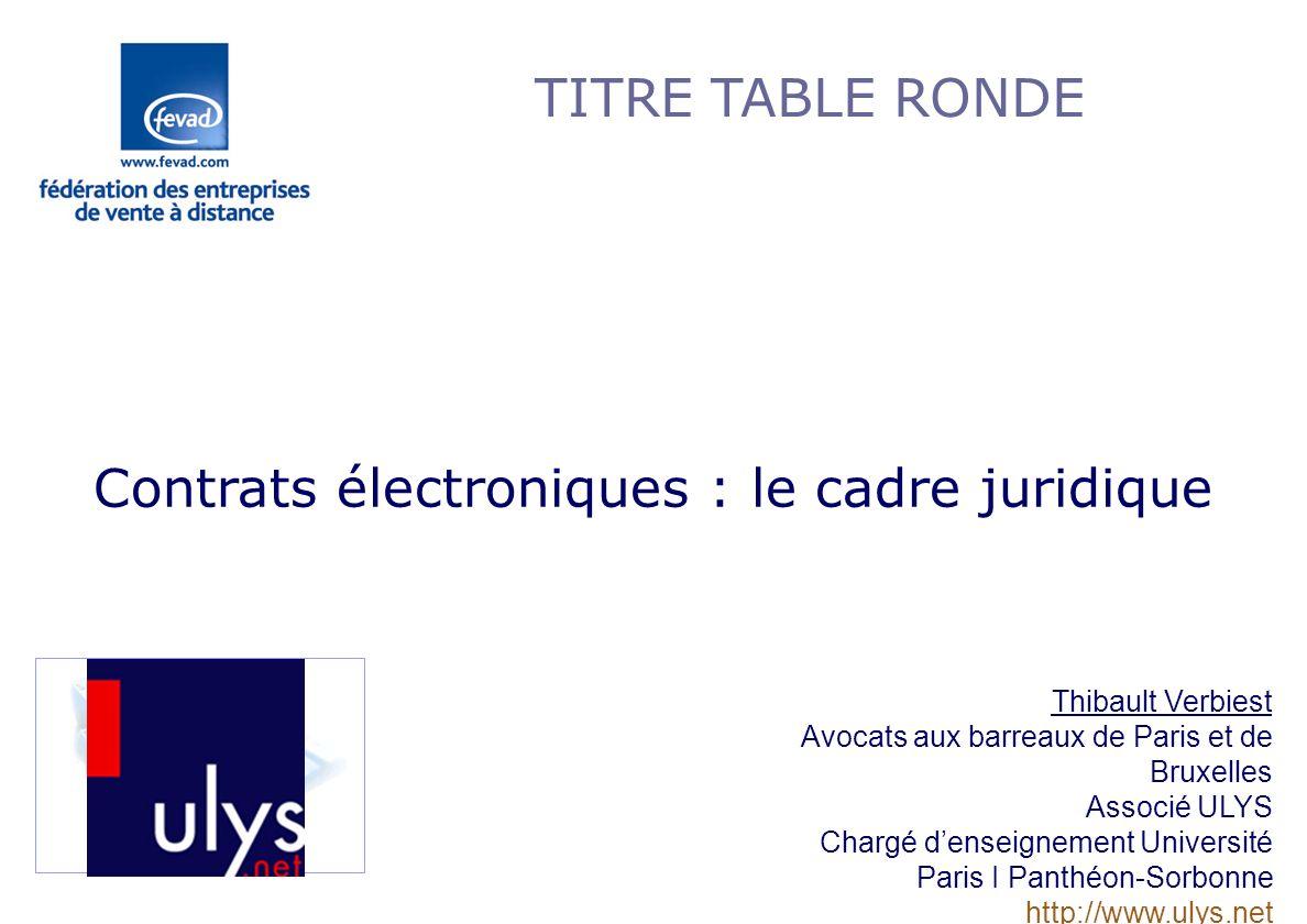 Les Nouvelles obligations en matière de commerce électronique Contrats électroniques : le cadre juridique Thibault Verbiest Avocats aux barreaux de Pa