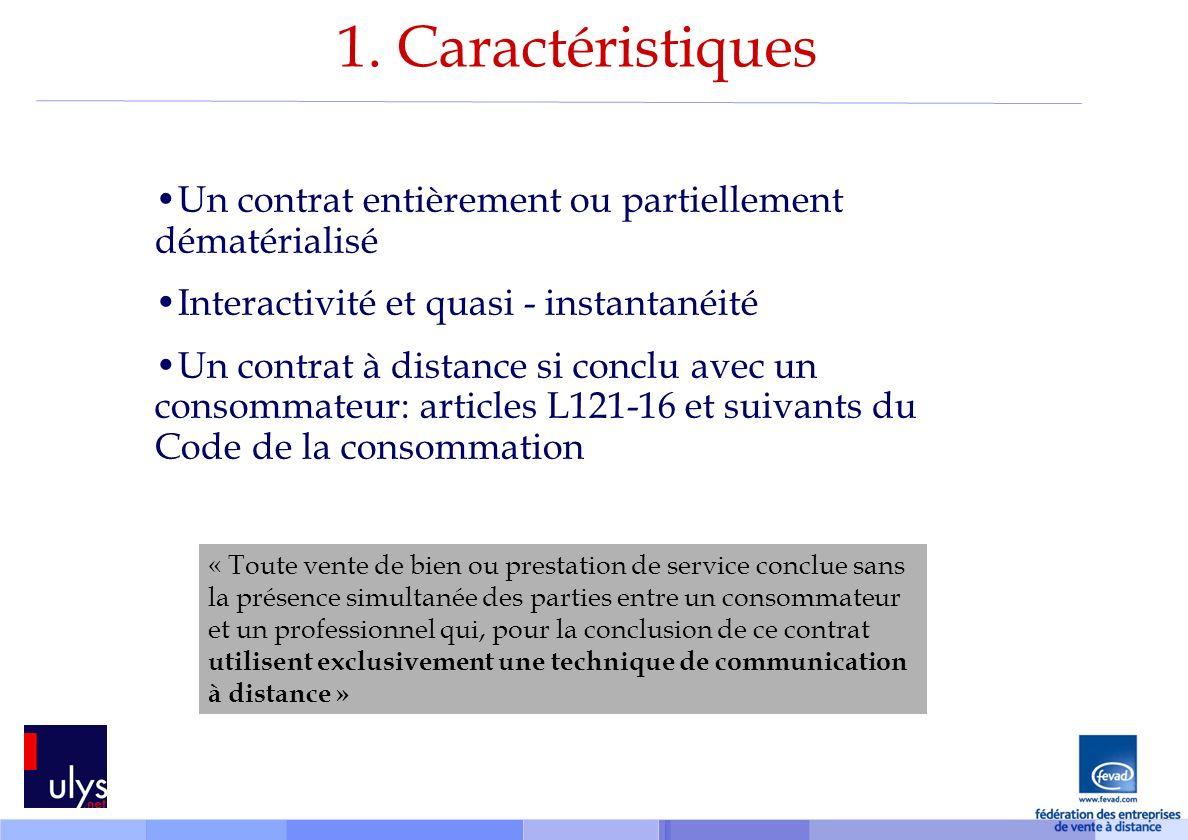 1. Caractéristiques Un contrat entièrement ou partiellement dématérialisé Interactivité et quasi - instantanéité Un contrat à distance si conclu avec