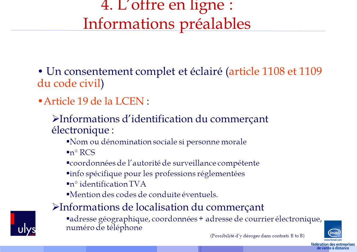 4. Loffre en ligne : Informations préalables Un consentement complet et éclairé (article 1108 et 1109 du code civil) Article 19 de la LCEN : Informati