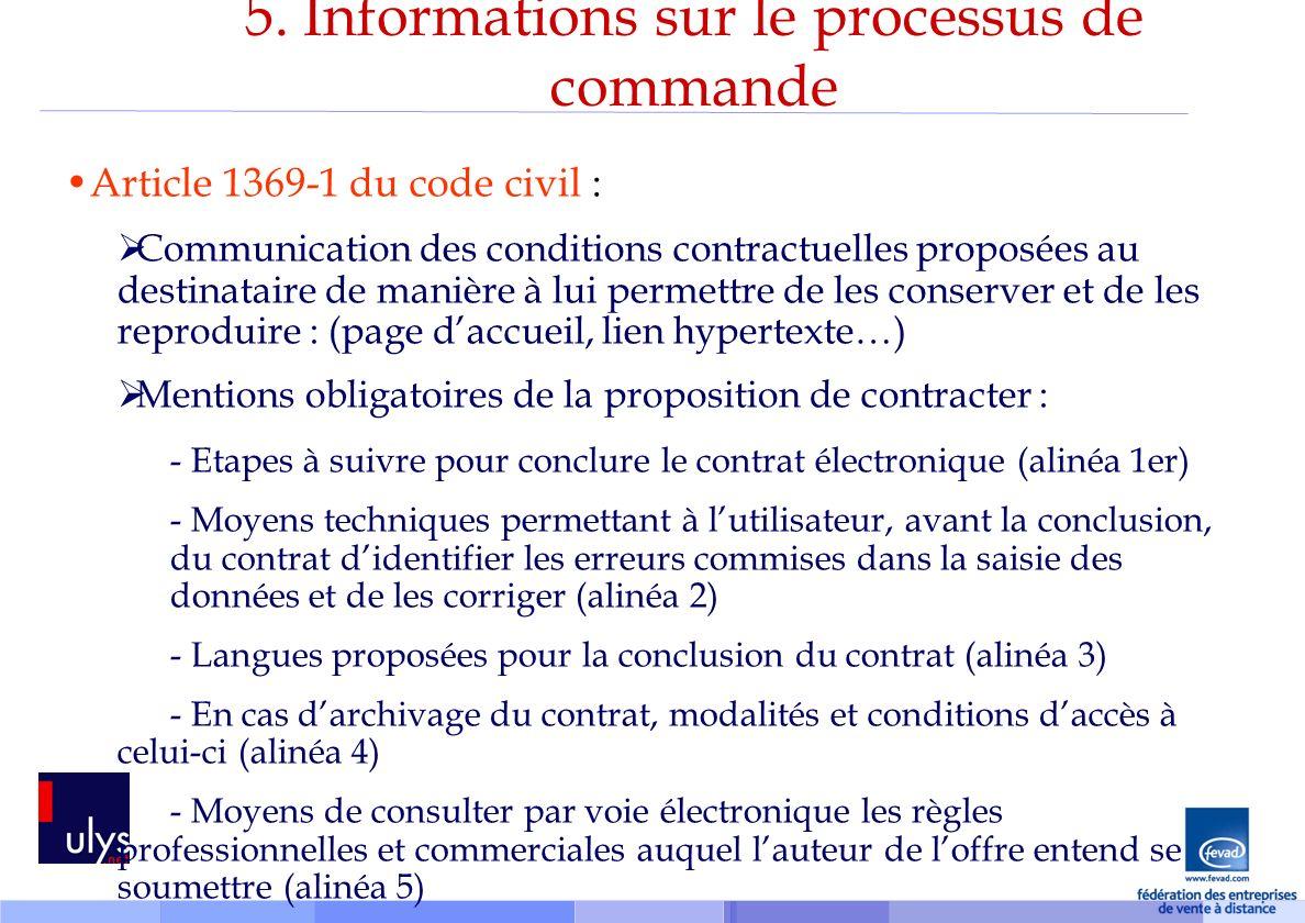 5. Informations sur le processus de commande Article 1369-1 du code civil : Communication des conditions contractuelles proposées au destinataire de m