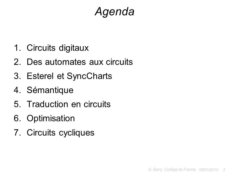 1.Circuits digitaux 2.Des automates aux circuits 3.Esterel et SyncCharts 4.Sémantique 5.Traduction en circuits 6.Optimisation 7.Circuits cycliques 06/01/2010 3 G.