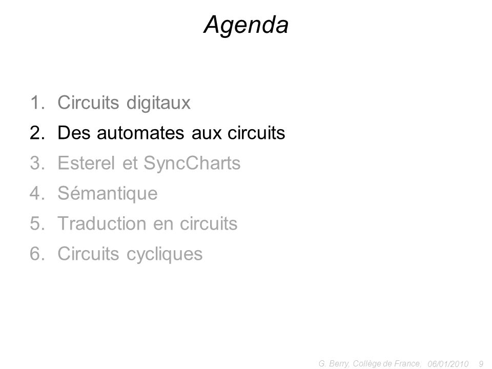 1.Circuits digitaux 2.Des automates aux circuits 3.Esterel et SyncCharts 4.Sémantique 5.Traduction en circuits 6.Optimisation 7.Circuits cycliques 06/01/2010 50 G.