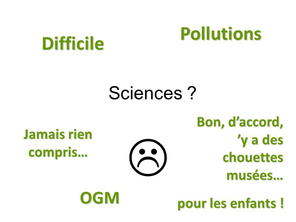 Sciences ? Difficile pour les enfants ! Jamais rien compris… Bon, daccord, y a des chouettes musées… Pollutions OGM
