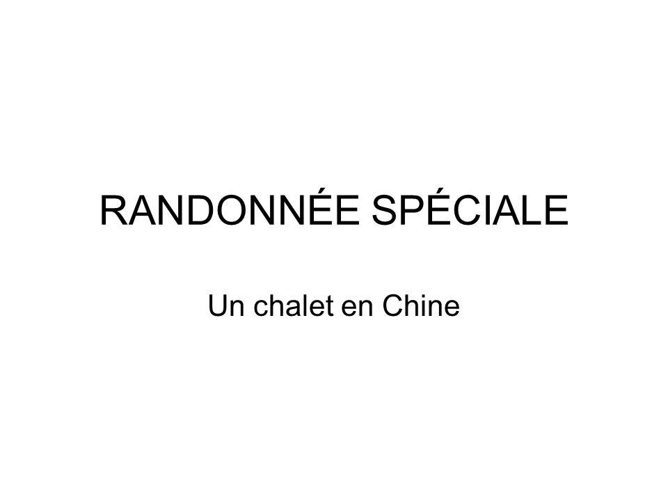 RANDONNÉE SPÉCIALE Un chalet en Chine