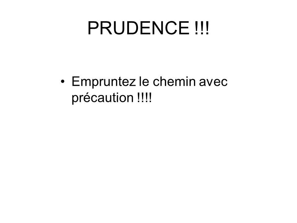 PRUDENCE !!! Empruntez le chemin avec précaution !!!!