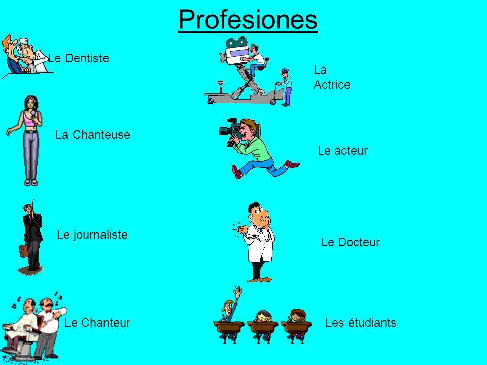 Profesiones Le Dentiste La Chanteuse Le journaliste Le Chanteur Le Docteur Les étudiants La Actrice Le acteur