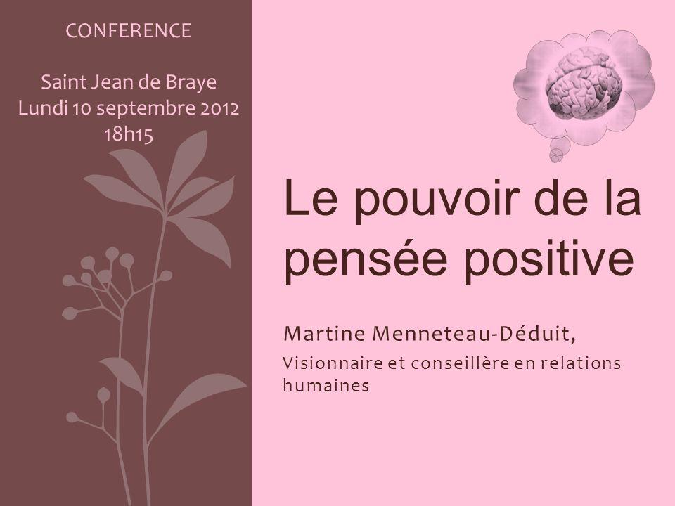 Martine Menneteau-Déduit, Visionnaire et conseillère en relations humaines Le pouvoir de la pensée positive CONFERENCE Saint Jean de Braye Lundi 10 se