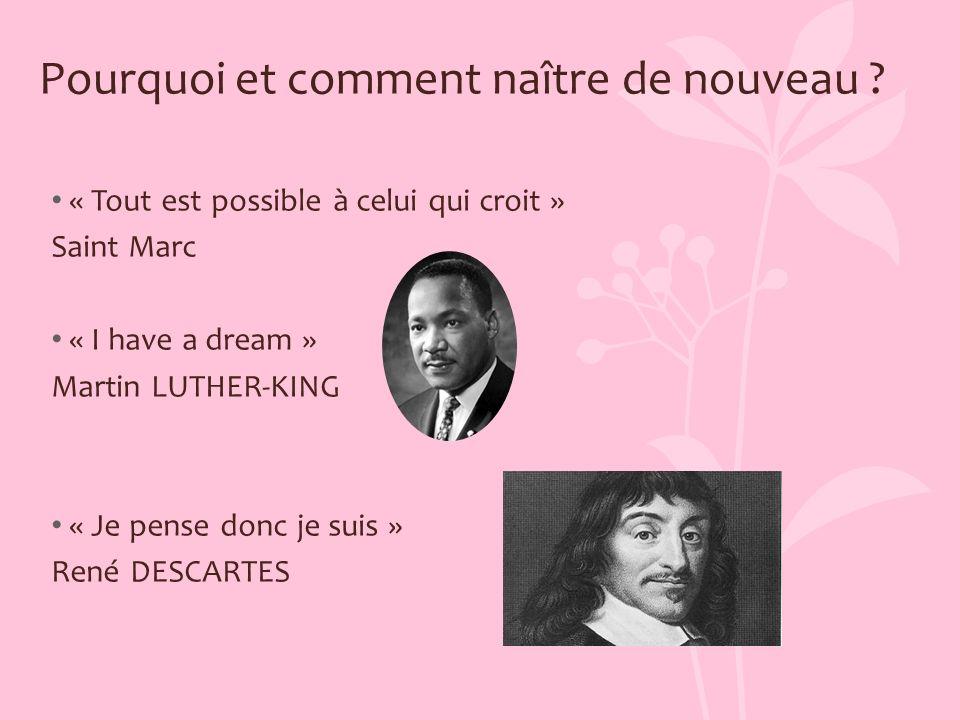 Pourquoi et comment naître de nouveau ? « Tout est possible à celui qui croit » Saint Marc « I have a dream » Martin LUTHER-KING « Je pense donc je su
