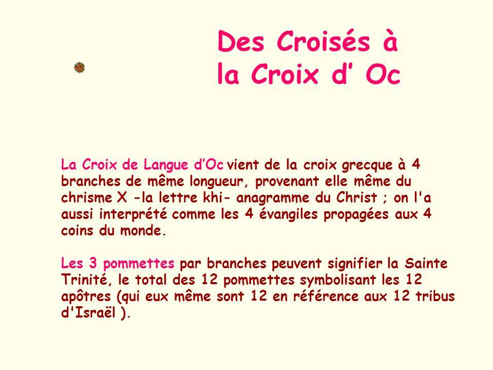 La Croix de Langue dOc vient de la croix grecque à 4 branches de même longueur, provenant elle même du chrisme X -la lettre khi- anagramme du Christ ;