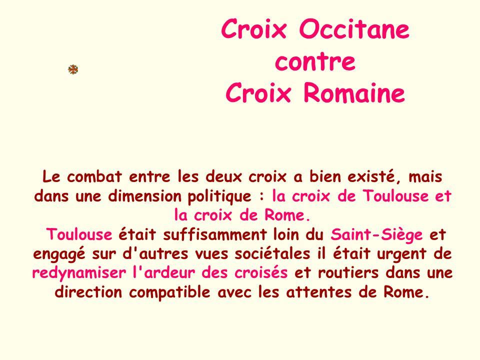 Le combat entre les deux croix a bien existé, mais dans une dimension politique : la croix de Toulouse et la croix de Rome. Toulouse était suffisammen
