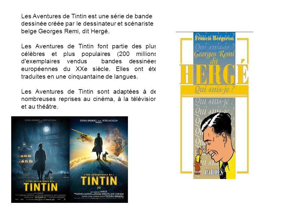 Les Aventures de Tintin est une série de bande dessinée créée par le dessinateur et scénariste belge Georges Remi, dit Hergé. Les Aventures de Tintin