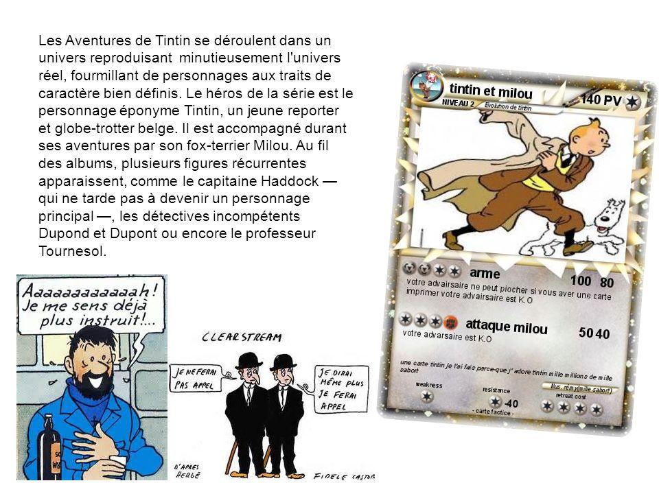 Les Aventures de Tintin se déroulent dans un univers reproduisant minutieusement l'univers réel, fourmillant de personnages aux traits de caractère bi