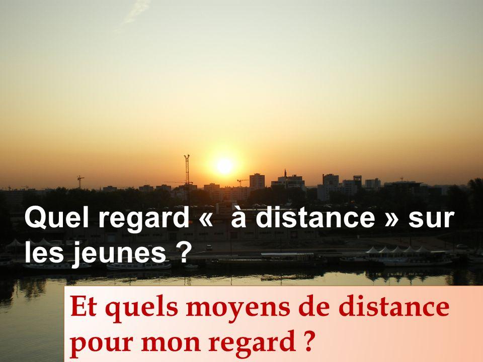 Quel regard « à distance » sur les jeunes ? Et quels moyens de distance pour mon regard ?