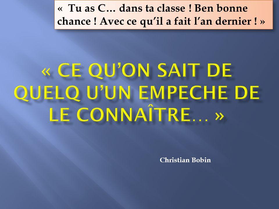 Christian Bobin « Tu as C… dans ta classe ! Ben bonne chance ! Avec ce quil a fait lan dernier ! »