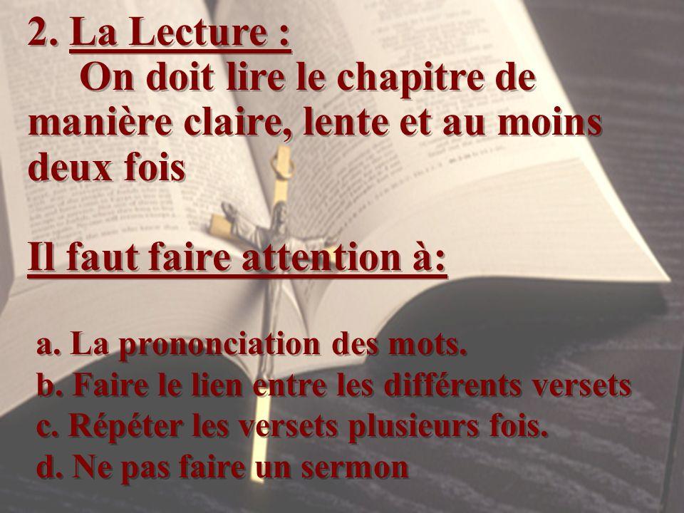 2. La Lecture : On doit lire le chapitre de manière claire, lente et au moins deux fois Il faut faire attention à: a. La prononciation des mots. b. Fa
