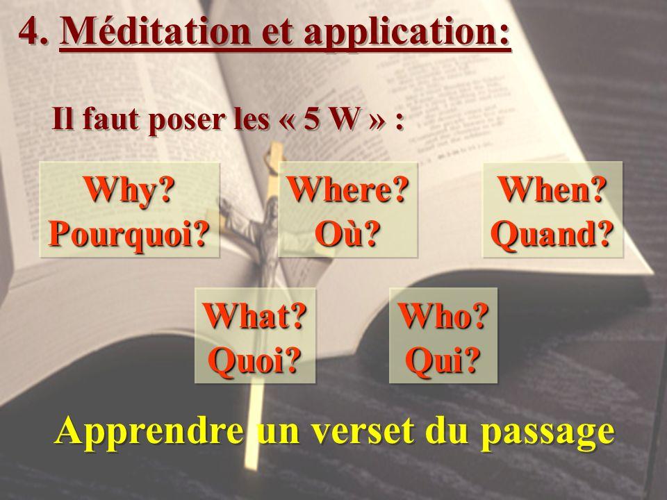 4. Méditation et application: Il faut poser les « 5 W » : 4. Méditation et application: Il faut poser les « 5 W » : When?Quand?When?Quand?Why?Pourquoi