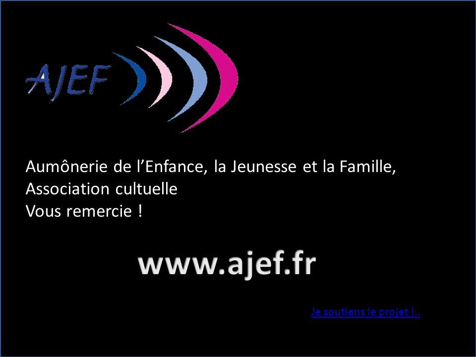 Aumônerie de lEnfance, la Jeunesse et la Famille, Association cultuelle Vous remercie ! Je soutiens le projet !..