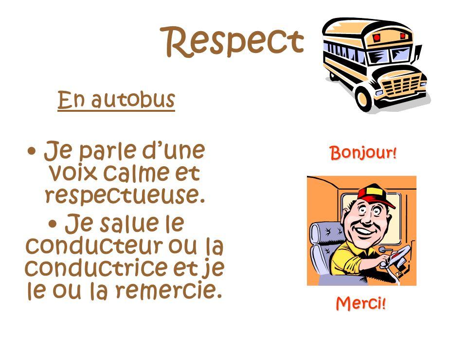 Respect En autobus Je parle dune voix calme et respectueuse.