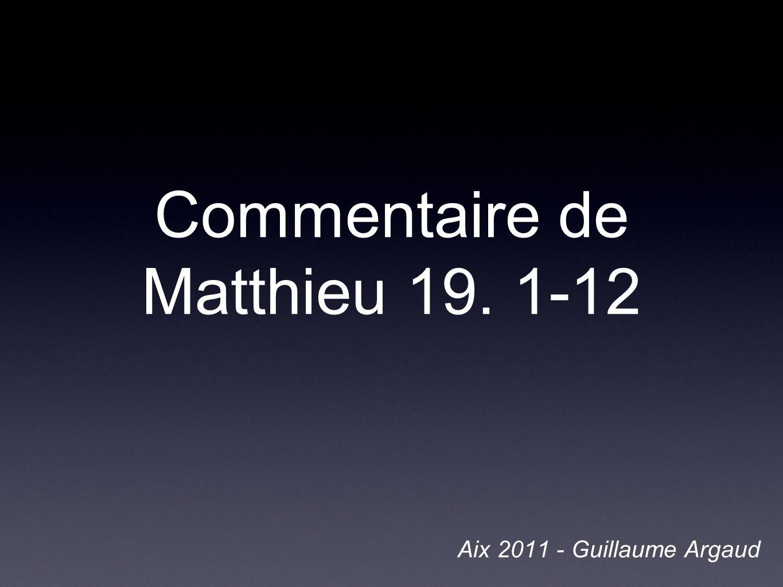 Commentaire de Matthieu 19. 1-12 Aix 2011 - Guillaume Argaud