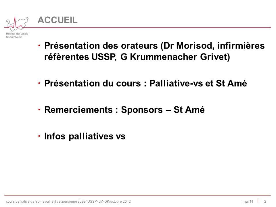 | Présentation des orateurs (Dr Morisod, infirmières réfèrentes USSP, G Krummenacher Grivet) Présentation du cours : Palliative-vs et St Amé Remerciem