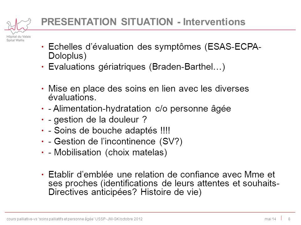 | Echelles dévaluation des symptômes (ESAS-ECPA- Doloplus) Evaluations gériatriques (Braden-Barthel…) Mise en place des soins en lien avec les diverse