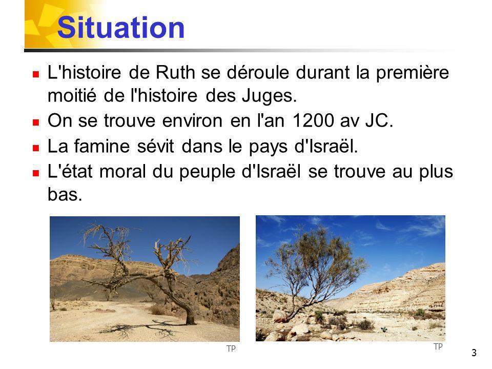 3 Situation L'histoire de Ruth se déroule durant la première moitié de l'histoire des Juges. On se trouve environ en l'an 1200 av JC. La famine sévit