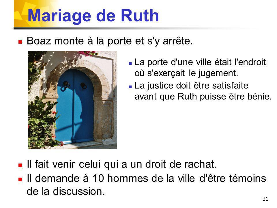 31 Mariage de Ruth Boaz monte à la porte et s'y arrête. La porte d'une ville était l'endroit où s'exerçait le jugement. La justice doit être satisfait