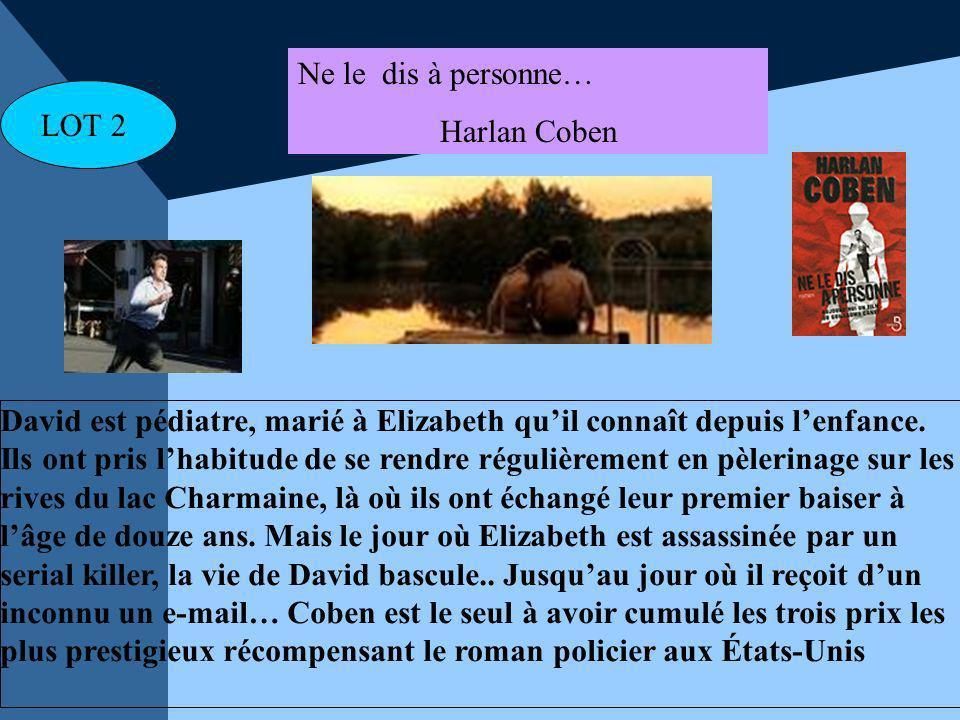 LOT 2 Ne le dis à personne… Harlan Coben David est pédiatre, marié à Elizabeth quil connaît depuis lenfance. Ils ont pris lhabitude de se rendre régul