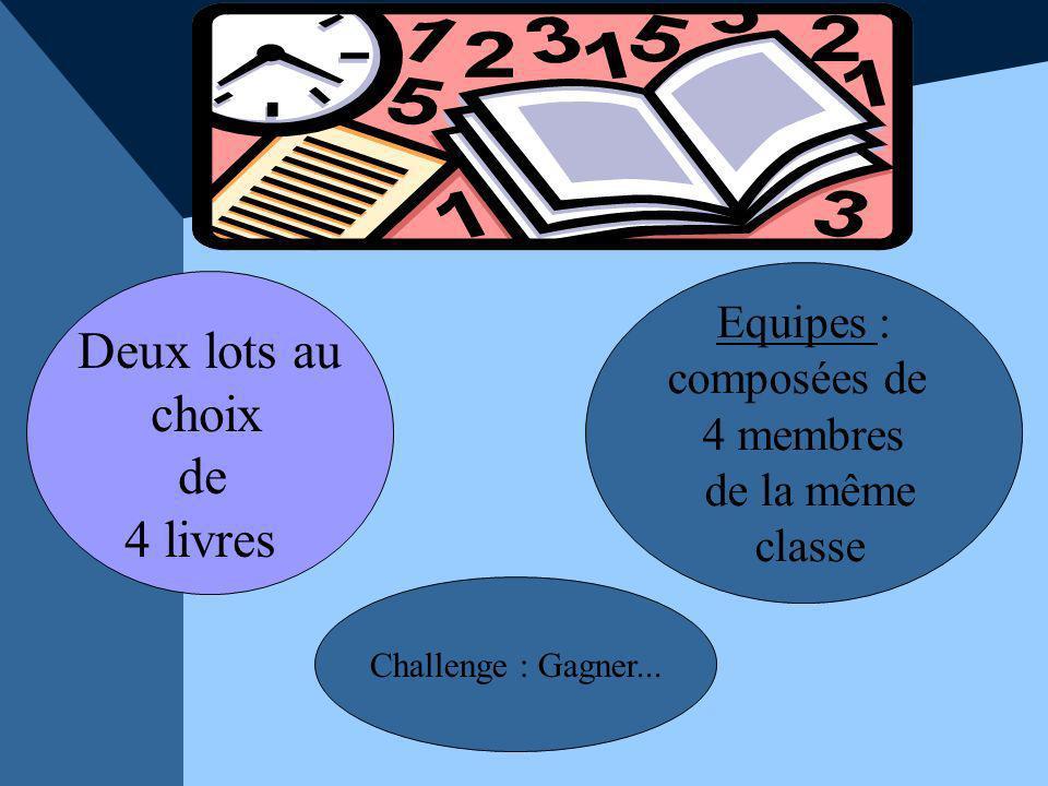Deux lots au choix de 4 livres Challenge : Gagner... Equipes : composées de 4 membres de la même classe