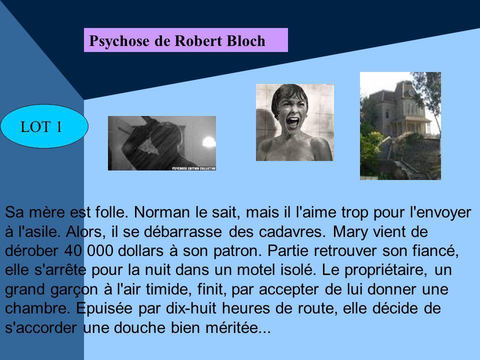 Psychose de Robert Bloch Sa mère est folle. Norman le sait, mais il l'aime trop pour l'envoyer à l'asile. Alors, il se débarrasse des cadavres. Mary v