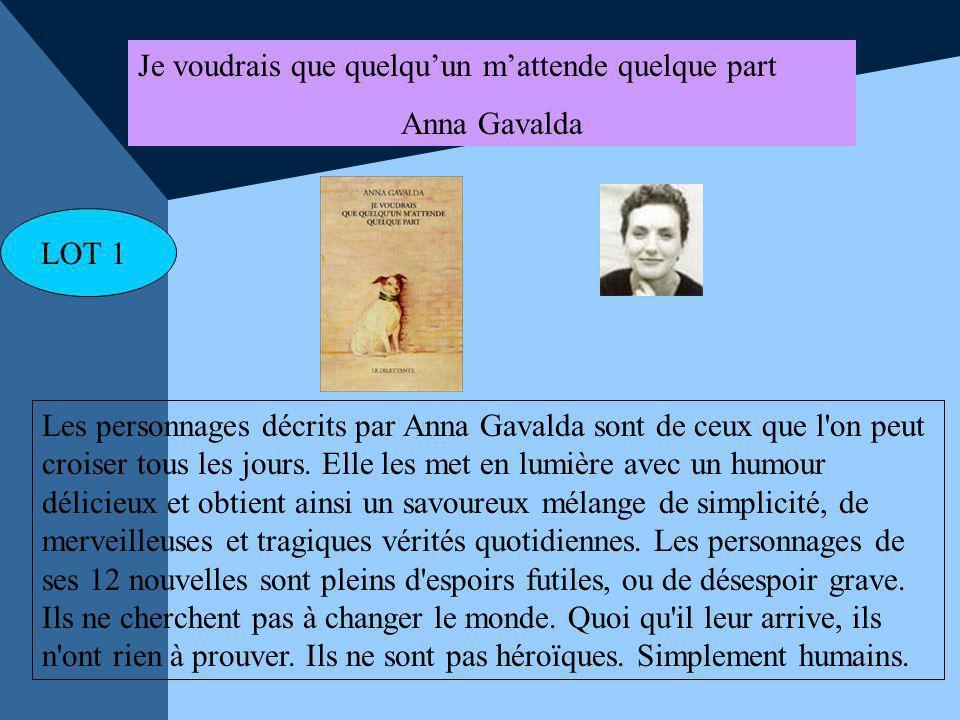LOT 1 Je voudrais que quelquun mattende quelque part Anna Gavalda Les personnages décrits par Anna Gavalda sont de ceux que l'on peut croiser tous les