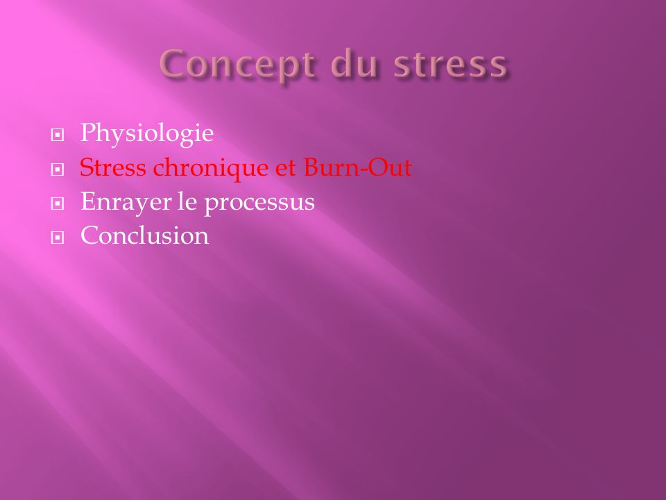 Physiologie Stress chronique et Burn-Out Enrayer le processus Conclusion