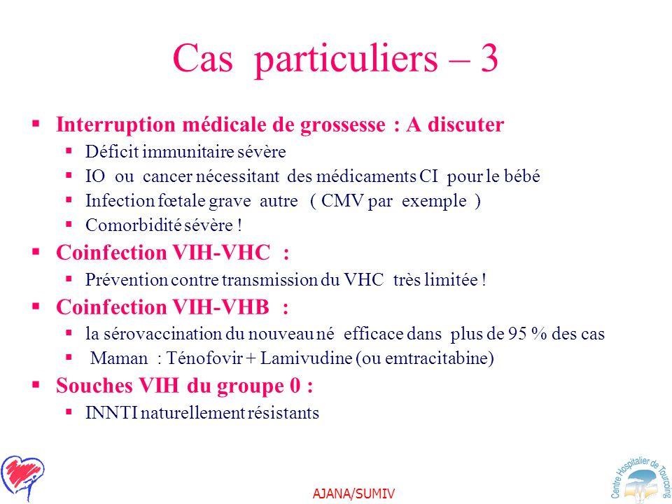 AJANA/SUMIV Cas particuliers – 3 Interruption médicale de grossesse : A discuter Déficit immunitaire sévère IO ou cancer nécessitant des médicaments C