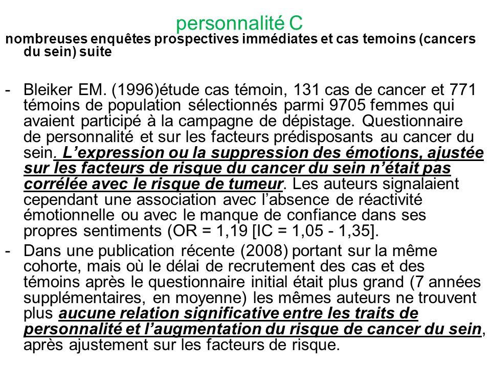 personnalité C nombreuses enquêtes prospectives immédiates et cas temoins (cancers du sein) suite -Bleiker EM.