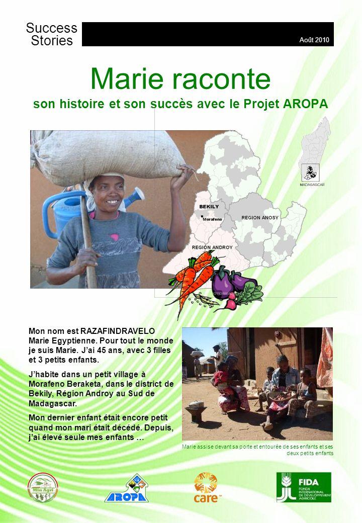 Marie raconte son histoire et son succès avec le Projet AROPA Mon nom est RAZAFINDRAVELO Marie Egyptienne. Pour tout le monde je suis Marie. Jai 45 an
