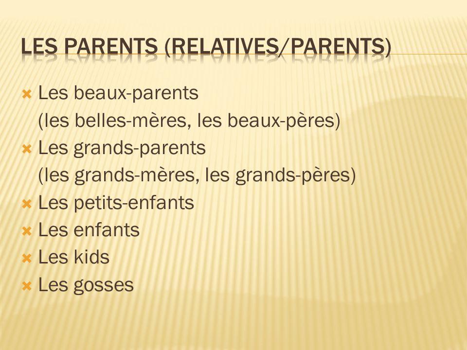 Les beaux-parents (les belles-mères, les beaux-pères) Les grands-parents (les grands-mères, les grands-pères) Les petits-enfants Les enfants Les kids
