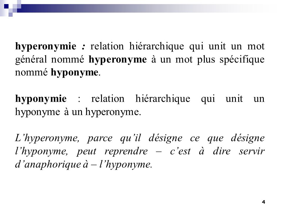 4 hyperonymie : relation hiérarchique qui unit un mot général nommé hyperonyme à un mot plus spécifique nommé hyponyme. hyponymie : relation hiérarchi