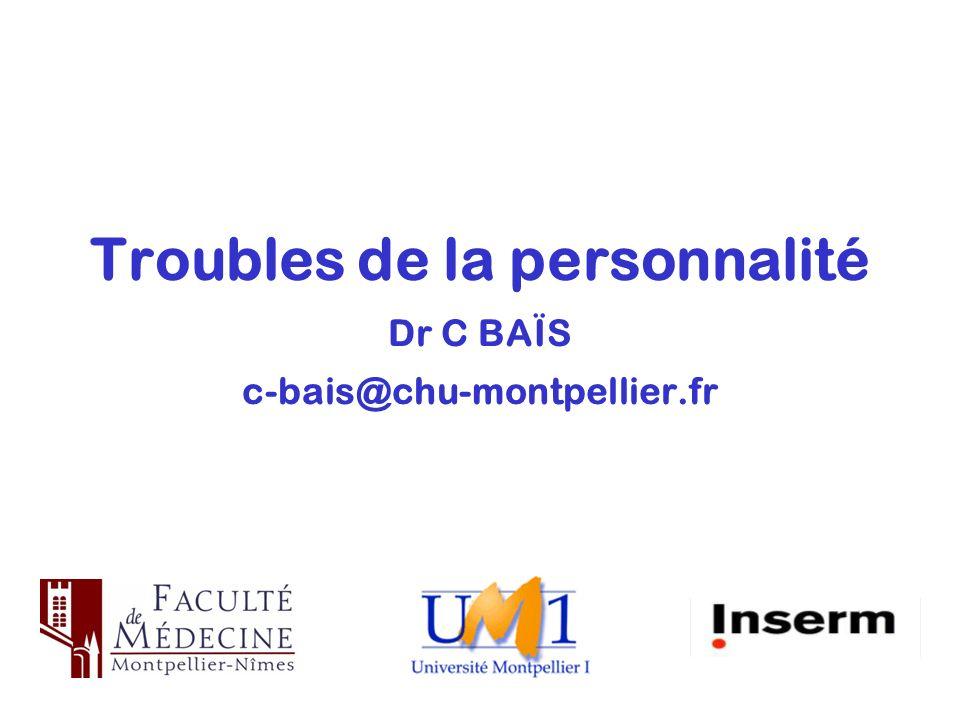 Troubles de la personnalité Dr C BAÏS c-bais@chu-montpellier.fr