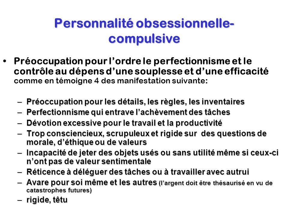 Personnalité obsessionnelle- compulsive Préoccupation pour lordre le perfectionnisme et le contrôle au dépens dune souplesse et dune efficacité comme