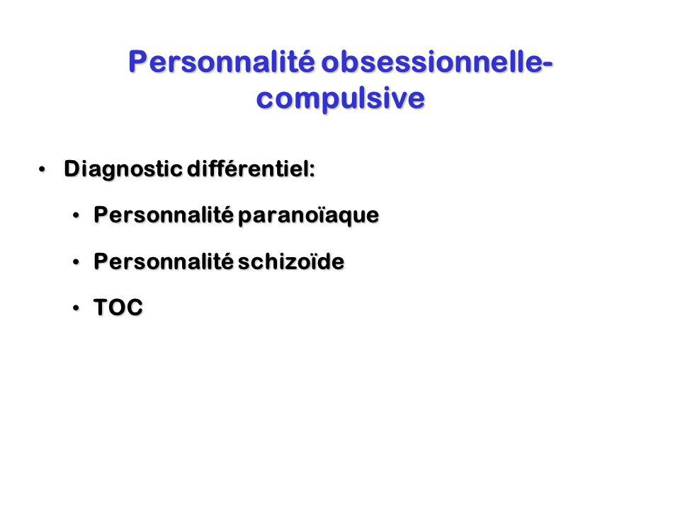 Personnalité obsessionnelle- compulsive Diagnostic différentiel: Diagnostic différentiel: Personnalité paranoïaque Personnalité paranoïaque Personnali