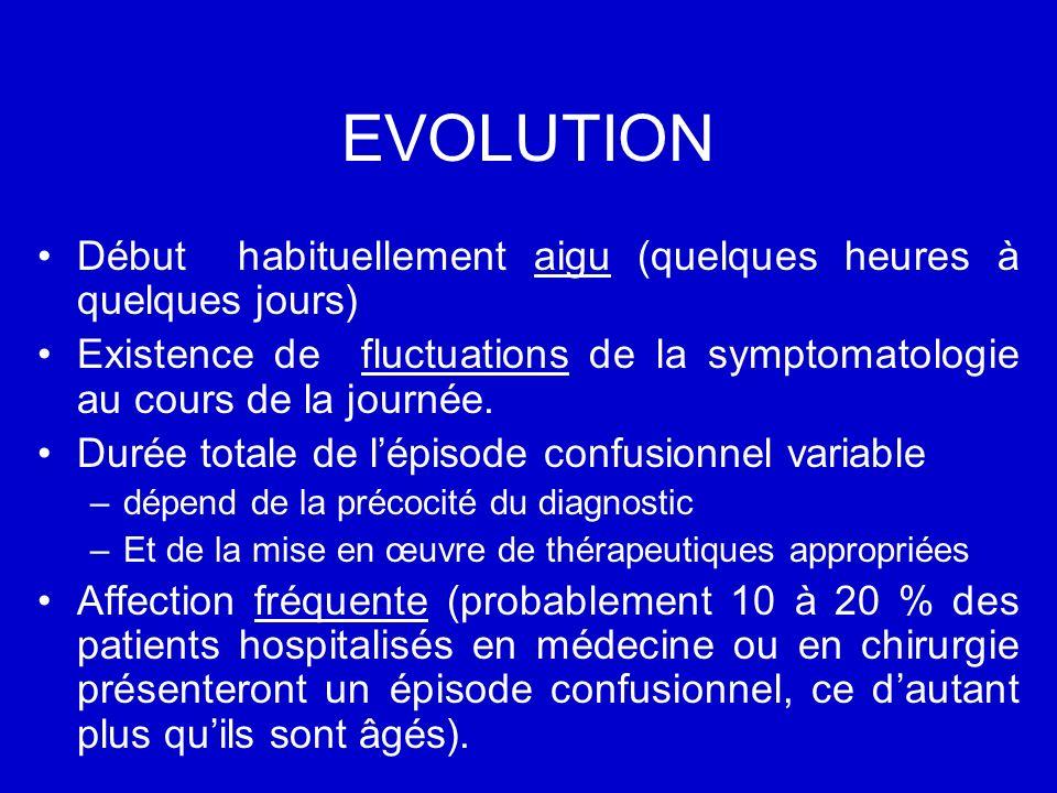 EVOLUTION Début habituellement aigu (quelques heures à quelques jours) Existence de fluctuations de la symptomatologie au cours de la journée.
