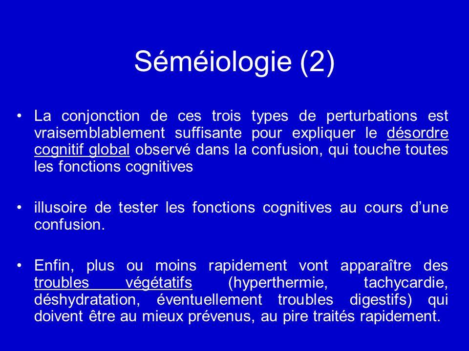 Séméiologie (2) La conjonction de ces trois types de perturbations est vraisemblablement suffisante pour expliquer le désordre cognitif global observé dans la confusion, qui touche toutes les fonctions cognitives illusoire de tester les fonctions cognitives au cours dune confusion.