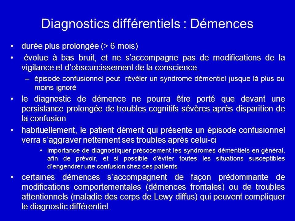Diagnostics différentiels : Démences durée plus prolongée (> 6 mois) évolue à bas bruit, et ne saccompagne pas de modifications de la vigilance et dobscurcissement de la conscience.