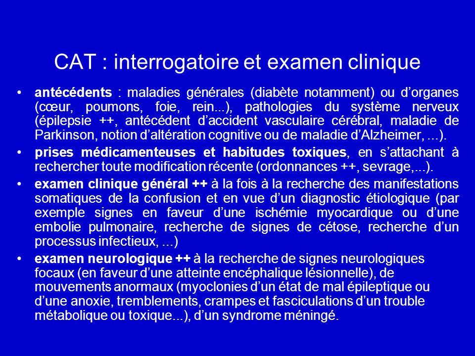 CAT : interrogatoire et examen clinique antécédents : maladies générales (diabète notamment) ou dorganes (cœur, poumons, foie, rein...), pathologies d