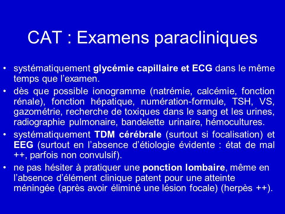 CAT : Examens paracliniques systématiquement glycémie capillaire et ECG dans le même temps que lexamen. dès que possible ionogramme (natrémie, calcémi