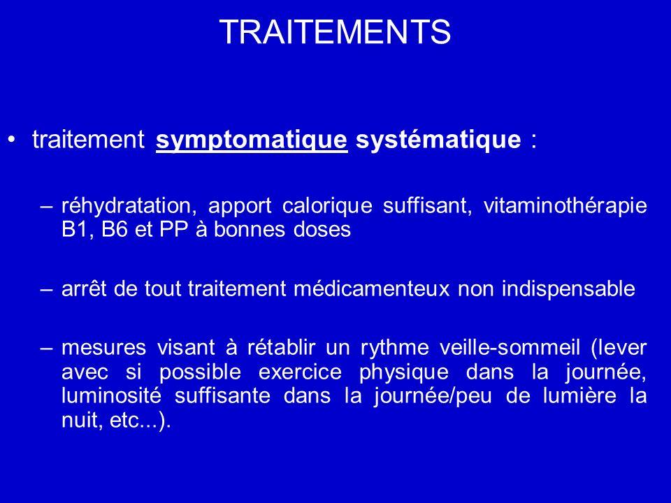 TRAITEMENTS traitement symptomatique systématique : –réhydratation, apport calorique suffisant, vitaminothérapie B1, B6 et PP à bonnes doses –arrêt de