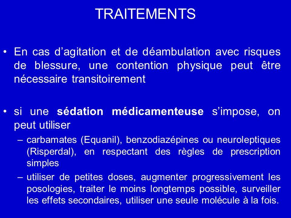 TRAITEMENTS En cas dagitation et de déambulation avec risques de blessure, une contention physique peut être nécessaire transitoirement si une sédatio